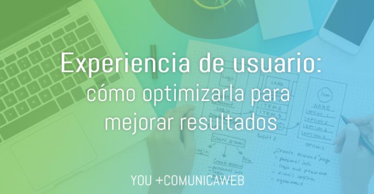 Experiencia de usuario: cómo optimizarla para mejorar resultados